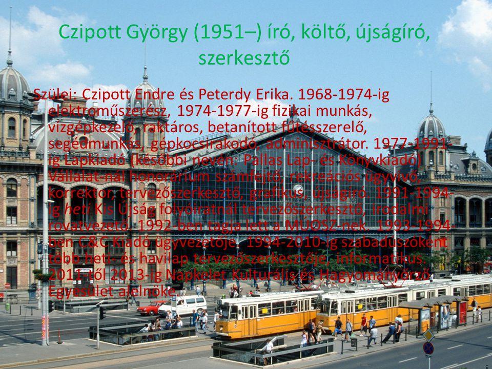 Czipott György (1951–) író, költő, újságíró, szerkesztő Szülei: Czipott Endre és Peterdy Erika.