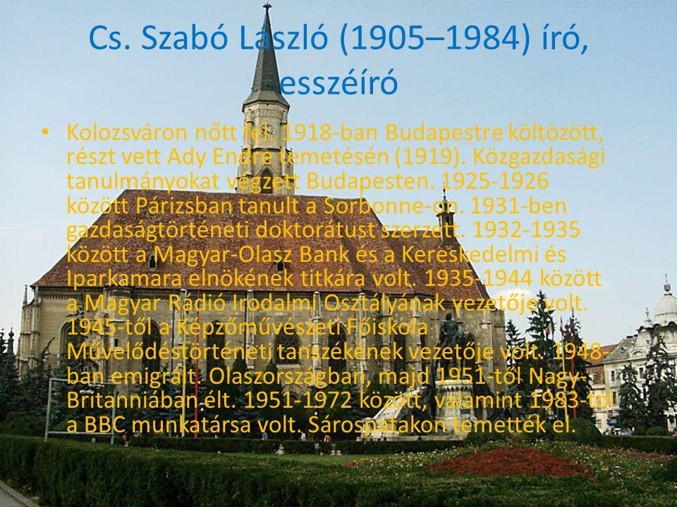 Cs.Szabó László (1905–1984) író, esszéíró •K•Kolozsváron nőtt fel.