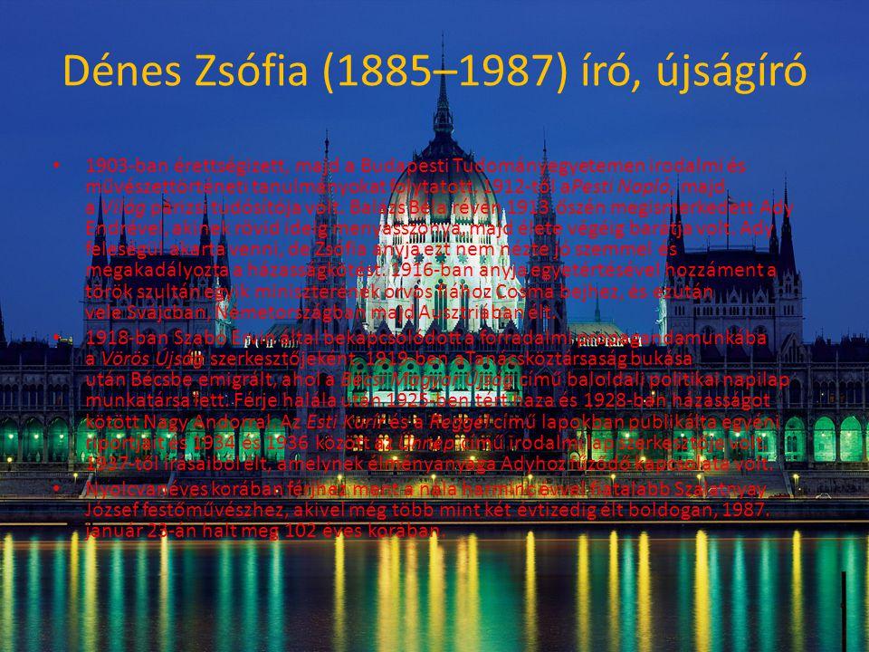 Dénes Zsófia (1885–1987) író, újságíró • 1903-ban érettségizett, majd a Budapesti Tudományegyetemen irodalmi és művészettörténeti tanulmányokat folytatott.