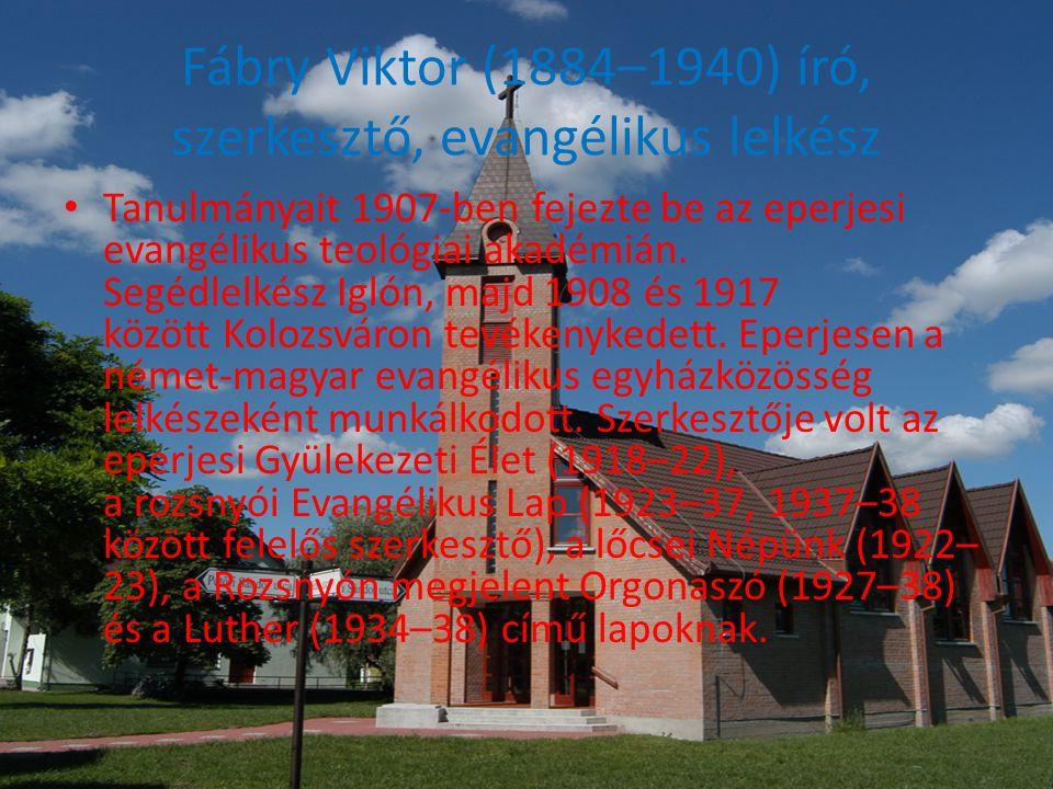 Fábry Viktor (1884–1940) író, szerkesztő, evangélikus lelkész • Tanulmányait 1907-ben fejezte be az eperjesi evangélikus teológiai akadémián.