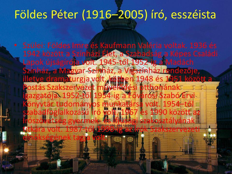 Földes Péter (1916–2005) író, esszéista • Szülei: Földes Imre és Kaufmann Valéria voltak.