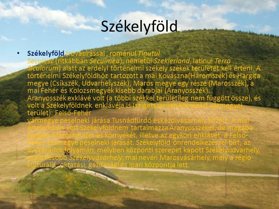 Székelyföld • Székelyföld (rovásírással, románul Ținutul Secuiesc (ritkábban Secuimea), németül Szeklerland, latinul Terra Siculorum) alatt az erdélyi történelmi székely székek területét kell érteni.