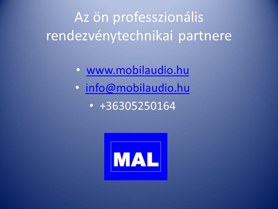 Az ön professzionális rendezvénytechnikai partnere • www.mobilaudio.hu www.mobilaudio.hu • info@mobilaudio.hu info@mobilaudio.hu • +36305250164