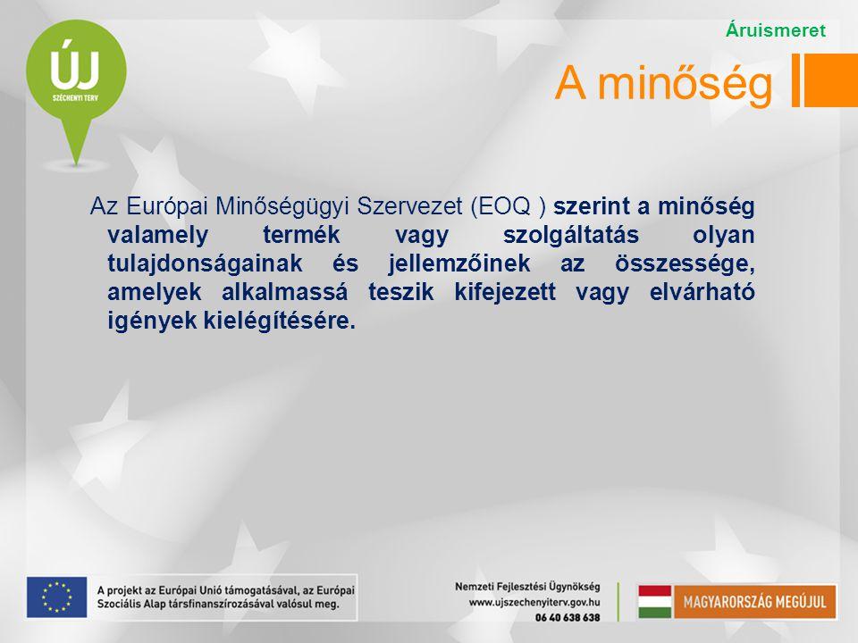 A minőség Az Európai Minőségügyi Szervezet (EOQ ) szerint a minőség valamely termék vagy szolgáltatás olyan tulajdonságainak és jellemzőinek az összessége, amelyek alkalmassá teszik kifejezett vagy elvárható igények kielégítésére.
