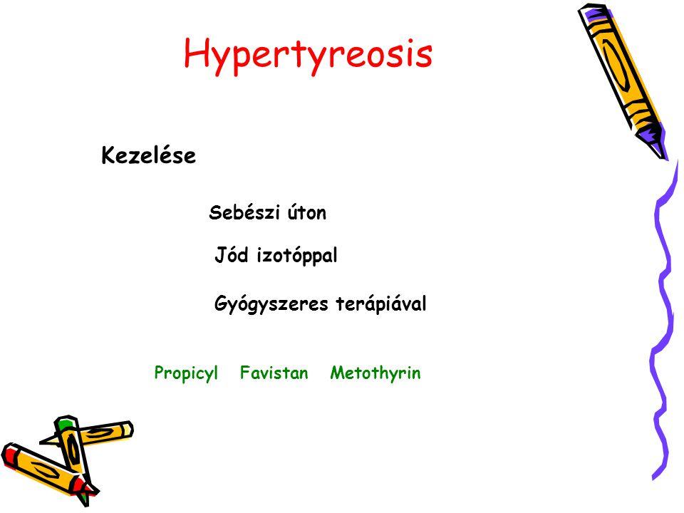 Hypertyreosis Kezelése Sebészi úton Jód izotóppal Gyógyszeres terápiával Propicyl Favistan Metothyrin