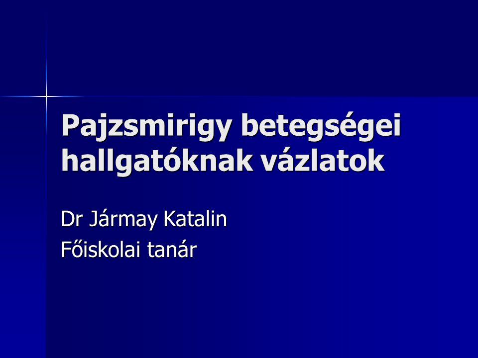 Pajzsmirigy betegségei hallgatóknak vázlatok Dr Jármay Katalin Főiskolai tanár