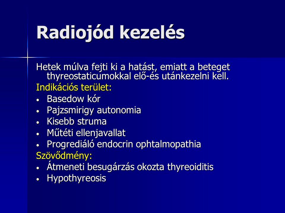 Radiojód kezelés Hetek múlva fejti ki a hatást, emiatt a beteget thyreostaticumokkal elő-és utánkezelni kell. Indikációs terület: • Basedow kór • Pajz