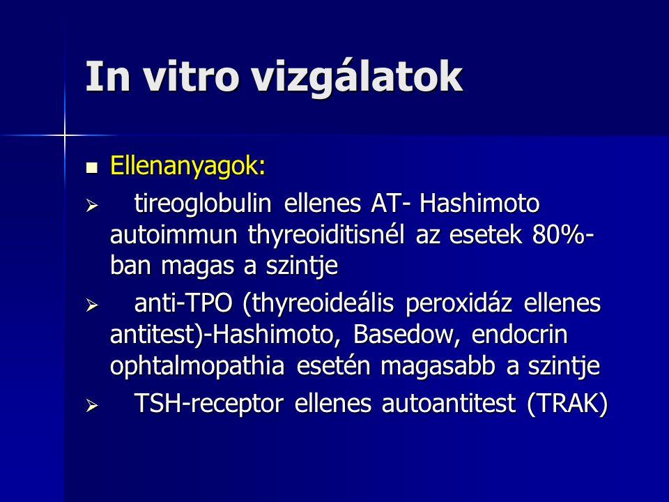 In vitro vizgálatok  Tumormarkerek:  Szérum tireoglobulin (Tg): Differenciált pajzsmirigy carcinoma Differenciált pajzsmirigy carcinoma  Szérum calcitonin: medulláris pajzsmirigy carcinoma (C- sejtes carcinoma) fokozottan termel calcitonint.