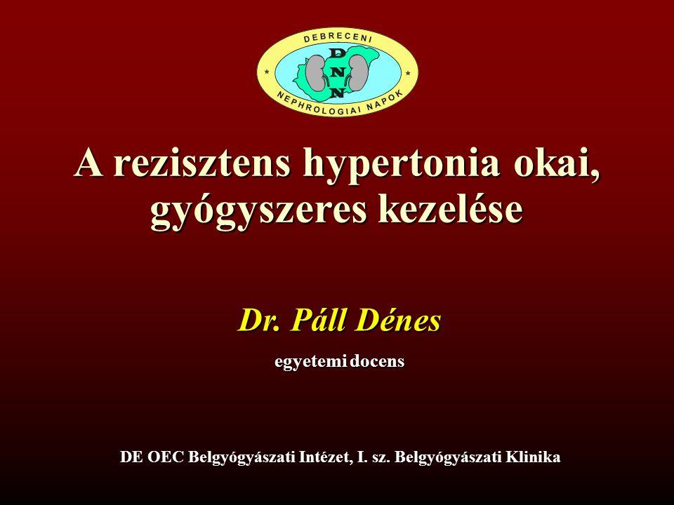 A rezisztens hypertonia okai, gyógyszeres kezelése egyetemi docens Dr. Páll Dénes DE OEC Belgyógyászati Intézet, I. sz. Belgyógyászati Klinika