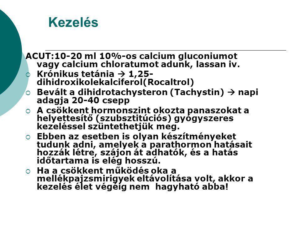 Kezelés ACUT:10-20 ml 10%-os calcium gluconiumot vagy calcium chloratumot adunk, lassan iv.