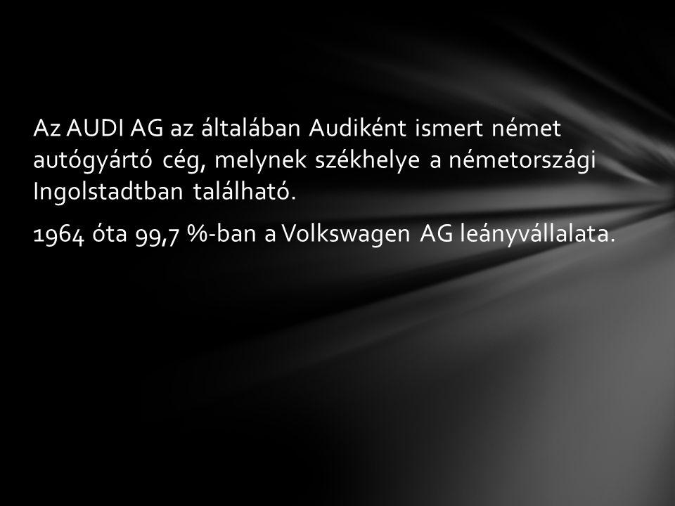 Az AUDI AG az általában Audiként ismert német autógyártó cég, melynek székhelye a németországi Ingolstadtban található.