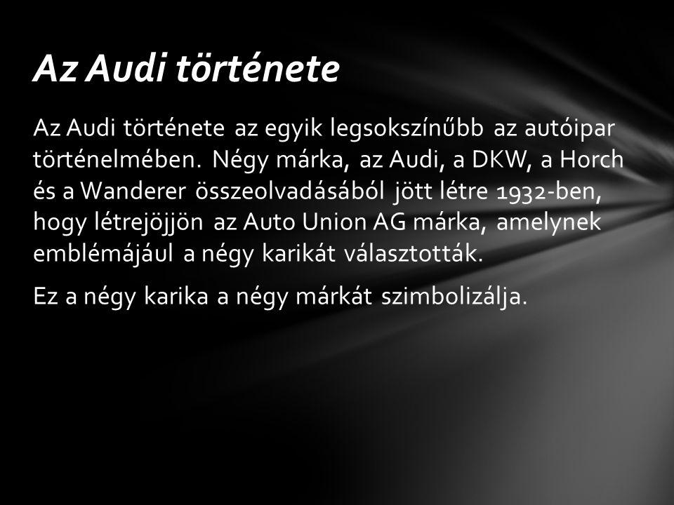 Az AUDI AG az általában Audiként ismert német autógyártó cég, melynek székhelye a németországi Ingolstadtban található. 1964 óta 99,7 %-ban a Volkswag