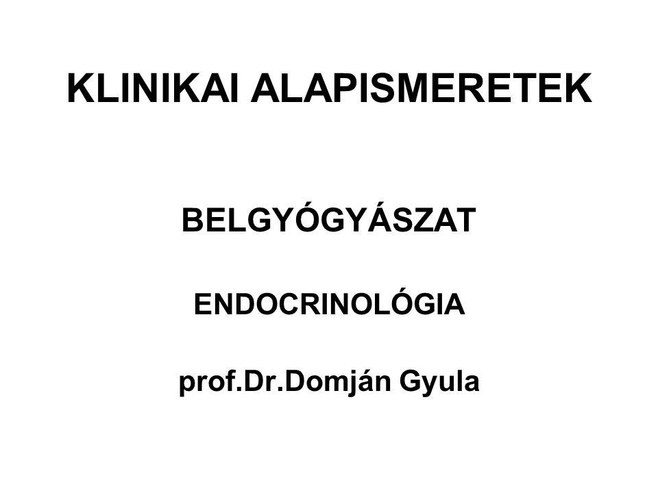 KLINIKAI ALAPISMERETEK BELGYÓGYÁSZAT ENDOCRINOLÓGIA prof.Dr.Domján Gyula