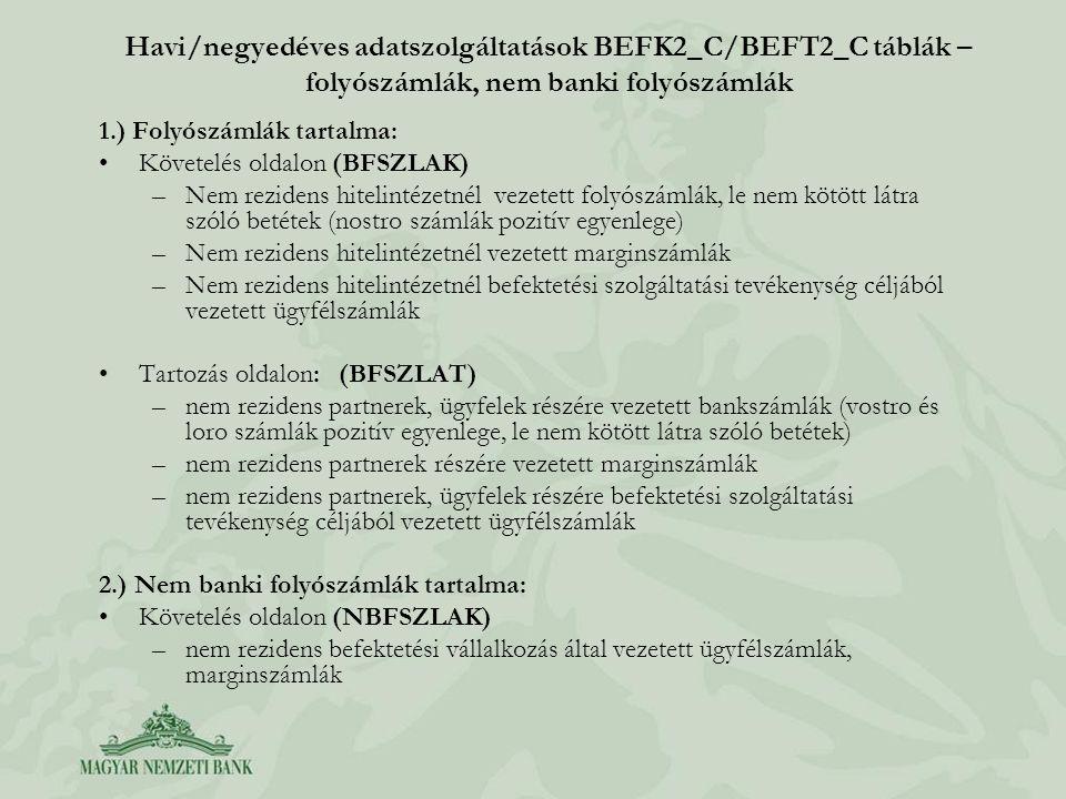 Havi/negyedéves adatszolgáltatások BEFK2_C/BEFT2_C táblák – folyószámlák, nem banki folyószámlák 1.) Folyószámlák tartalma: •Követelés oldalon (BFSZLA