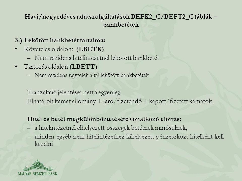 Havi/negyedéves adatszolgáltatások BEFK2_C/BEFT2_C táblák – bankbetétek 3.) Lekötött bankbetét tartalma: •Követelés oldalon: (LBETK) –Nem rezidens hit