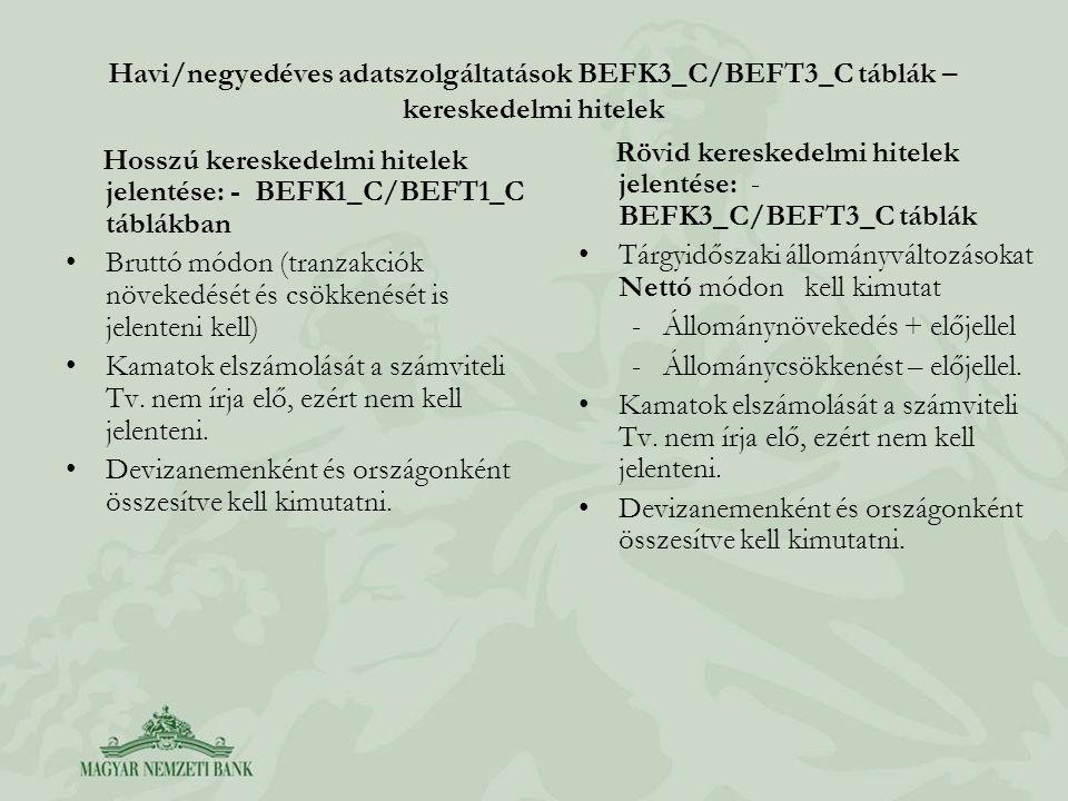 Havi/negyedéves adatszolgáltatások BEFK3_C/BEFT3_C táblák – kereskedelmi hitelek Hosszú kereskedelmi hitelek jelentése: - BEFK1_C/BEFT1_C táblákban •B