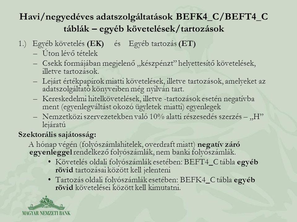 Havi/negyedéves adatszolgáltatások BEFK4_C/BEFT4_C táblák – egyéb követelések/tartozások 1.) Egyéb követelés (EK) és Egyéb tartozás (ET) –Úton lévő té