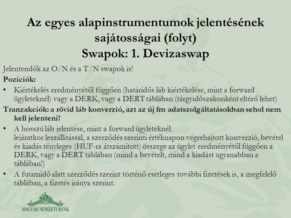 Az egyes alapinstrumentumok jelentésének sajátosságai (folyt) Swapok: 1. Devizaswap Jelentendők az O/N és a T/N swapok is! Pozíciók: •Kiértékelés ered