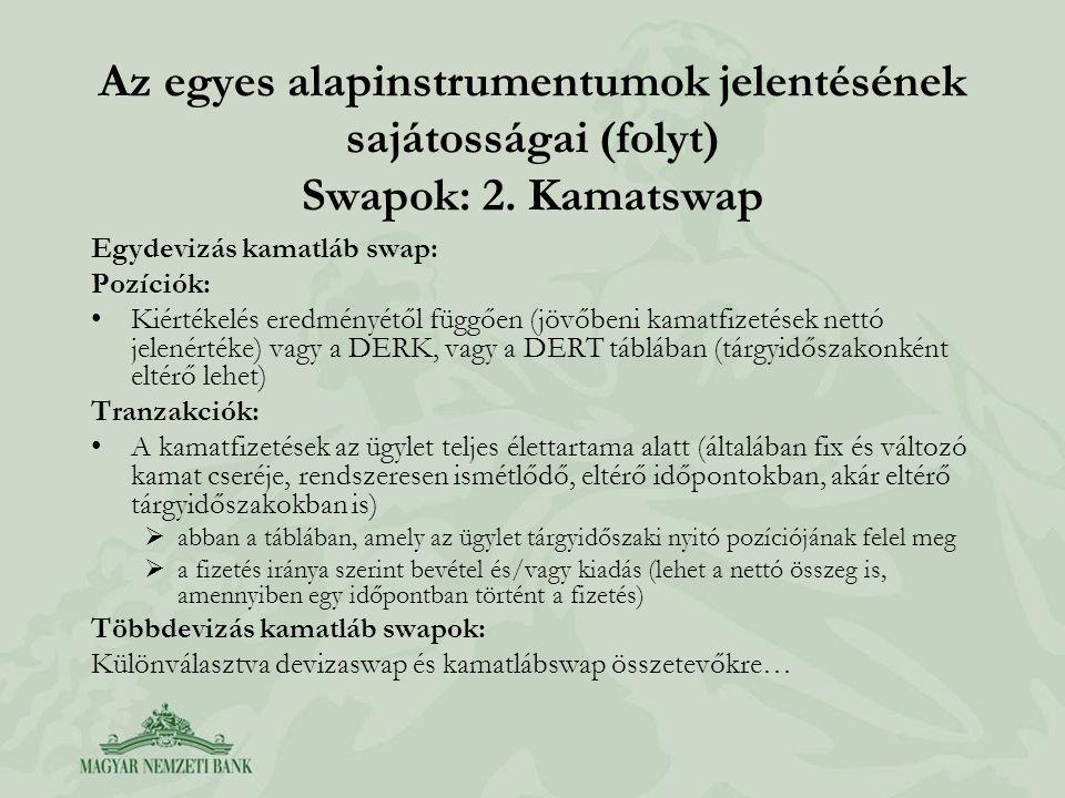 Az egyes alapinstrumentumok jelentésének sajátosságai (folyt) Swapok: 2. Kamatswap Egydevizás kamatláb swap: Pozíciók: •Kiértékelés eredményétől függő