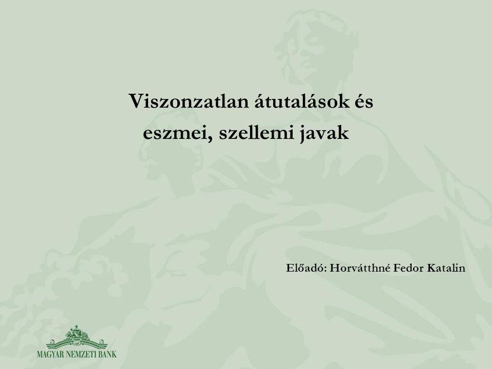 Viszonzatlan átutalások és eszmei, szellemi javak Előadó: Horvátthné Fedor Katalin