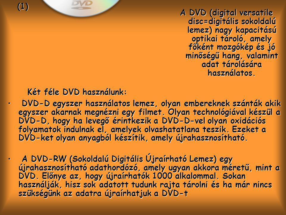 Két féle DVD használunk: Két féle DVD használunk: (1) • DVD-D egyszer használatos lemez, olyan embereknek szánták akik egyszer akarnak megnézni egy filmet.