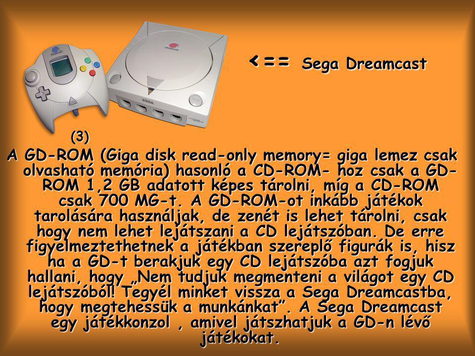 (3) (3) A GD-ROM (Giga disk read-only memory= giga lemez csak olvasható memória) hasonló a CD-ROM- hoz csak a GD- ROM 1,2 GB adatott képes tárolni, míg a CD-ROM csak 700 MG-t.