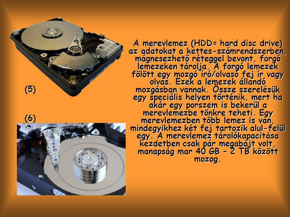 (5) (6) A merevlemez (HDD= hard disc drive) az adatokat a kettes-számrendszerben, mágnesezhető réteggel bevont, forgó lemezeken tárolja.