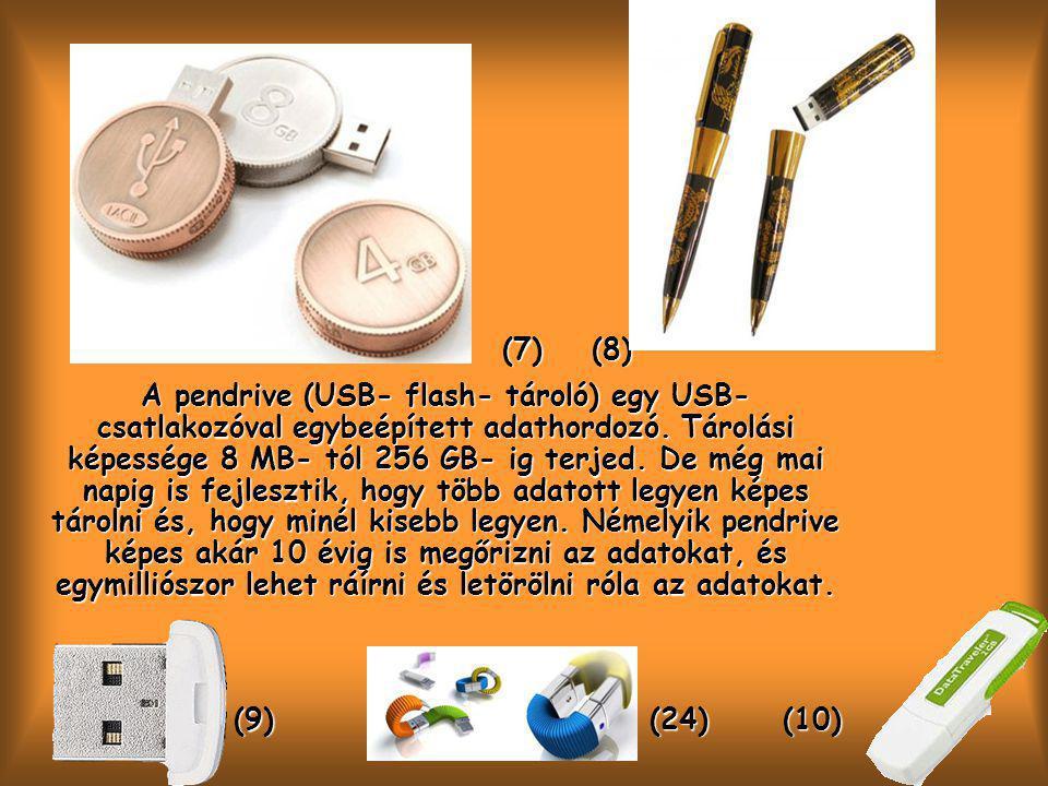 (7) (8) (7) (8) A pendrive (USB- flash- tároló) egy USB- csatlakozóval egybeépített adathordozó.