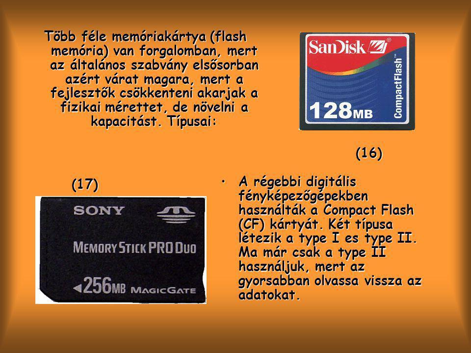 (16) (17) (16) (17) Több féle memóriakártya (flash memória) van forgalomban, mert az általános szabvány elsősorban azért várat magara, mert a fejlesztők csökkenteni akarjak a fizikai mérettet, de növelni a kapacitást.