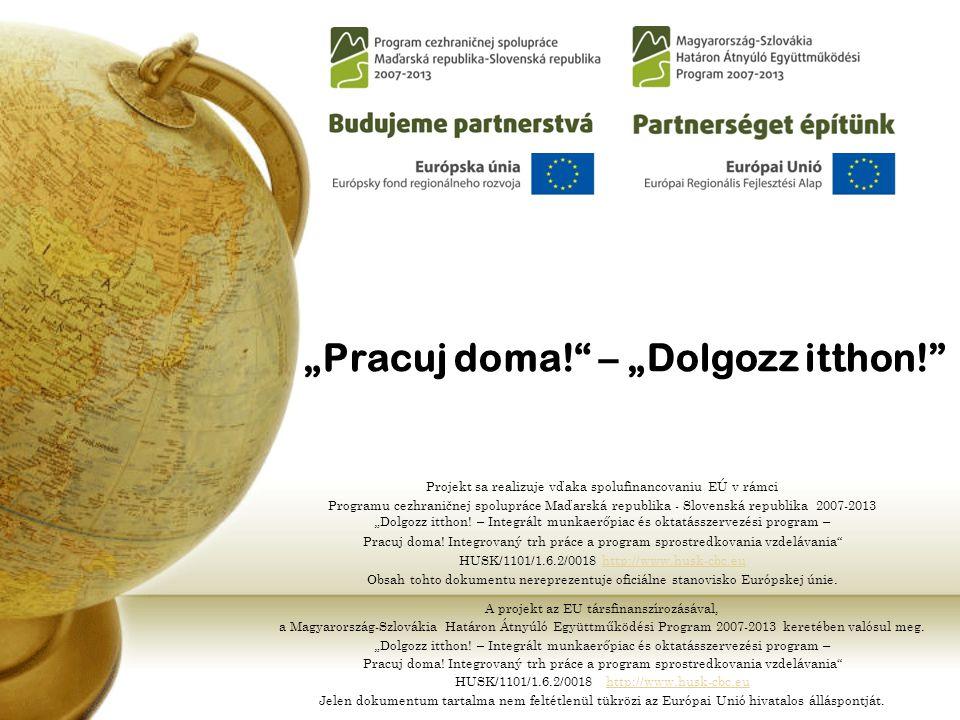 """""""Pracuj doma! – """"Dolgozz itthon! A projekt az EU társfinanszírozásával, a Magyarország-Szlovákia Határon Átnyúló Együttműködési Program 2007-2013 keretében valósul meg."""