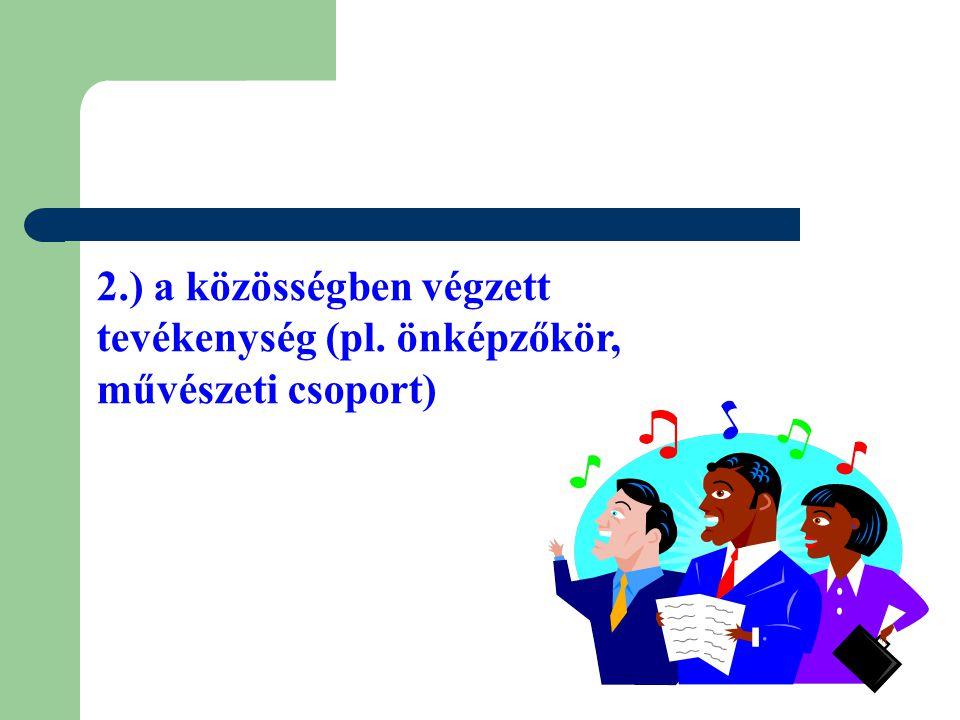 2.) a közösségben végzett tevékenység (pl. önképzőkör, művészeti csoport)