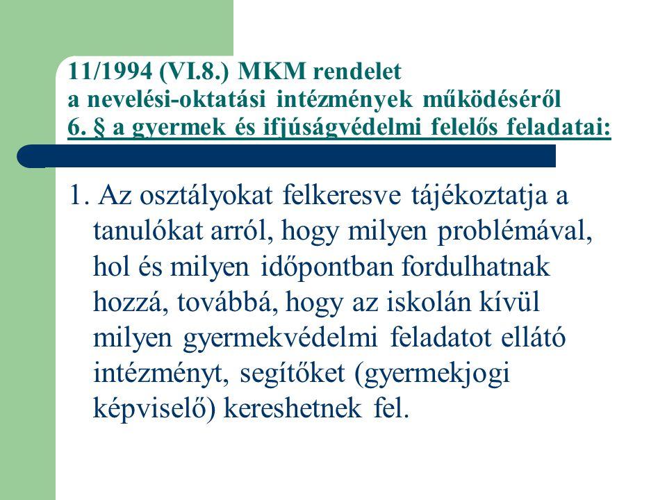11/1994 (VI.8.) MKM rendelet a nevelési-oktatási intézmények működéséről 6. § a gyermek és ifjúságvédelmi felelős feladatai: 1. Az osztályokat felkere