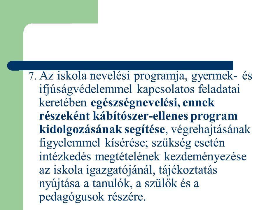 7. Az iskola nevelési programja, gyermek- és ifjúságvédelemmel kapcsolatos feladatai keretében egészségnevelési, ennek részeként kábítószer-ellenes pr