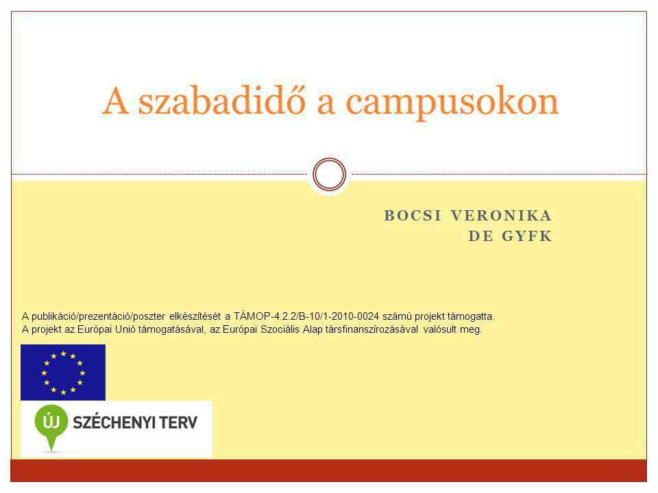 BOCSI VERONIKA DE GYFK A szabadidő a campusokon A publikáció/prezentáció/poszter elkészítését a TÁMOP-4.2.2/B-10/1-2010-0024 számú projekt támogatta.
