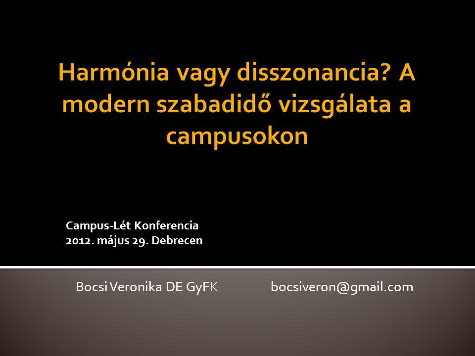 Campus-Lét Konferencia 2012. május 29. Debrecen Bocsi Veronika DE GyFK bocsiveron@gmail.com