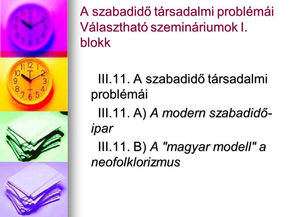A szabadidő társadalmi problémái Választható szemináriumok I. blokk III.11. A szabadidő társadalmi problémái III.11. A szabadidő társadalmi problémái