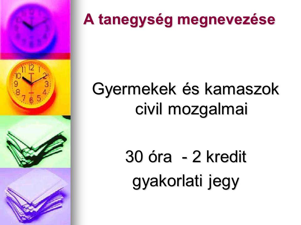A tanegység megnevezése Gyermekek és kamaszok civil mozgalmai 30 óra - 2 kredit gyakorlati jegy