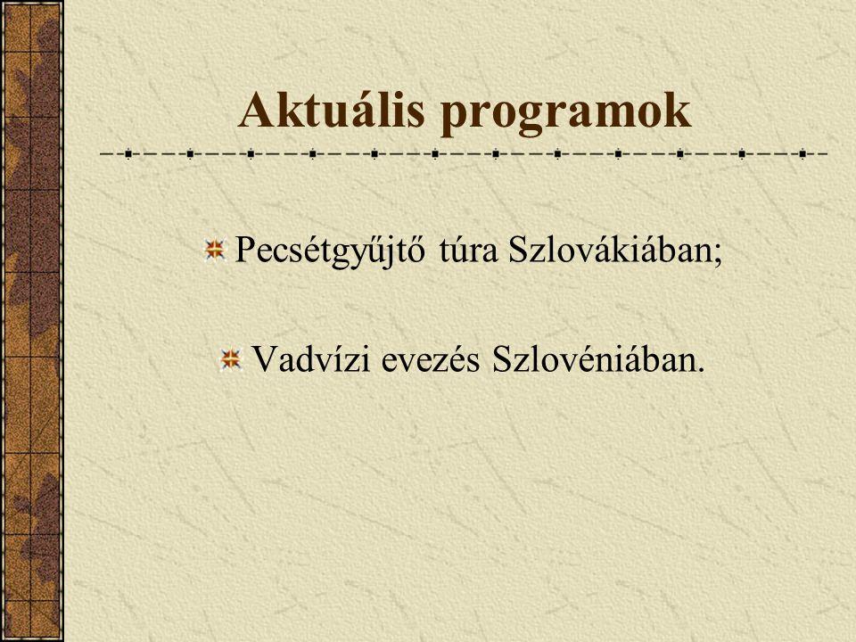 Aktuális programok Pecsétgyűjtő túra Szlovákiában; Vadvízi evezés Szlovéniában.