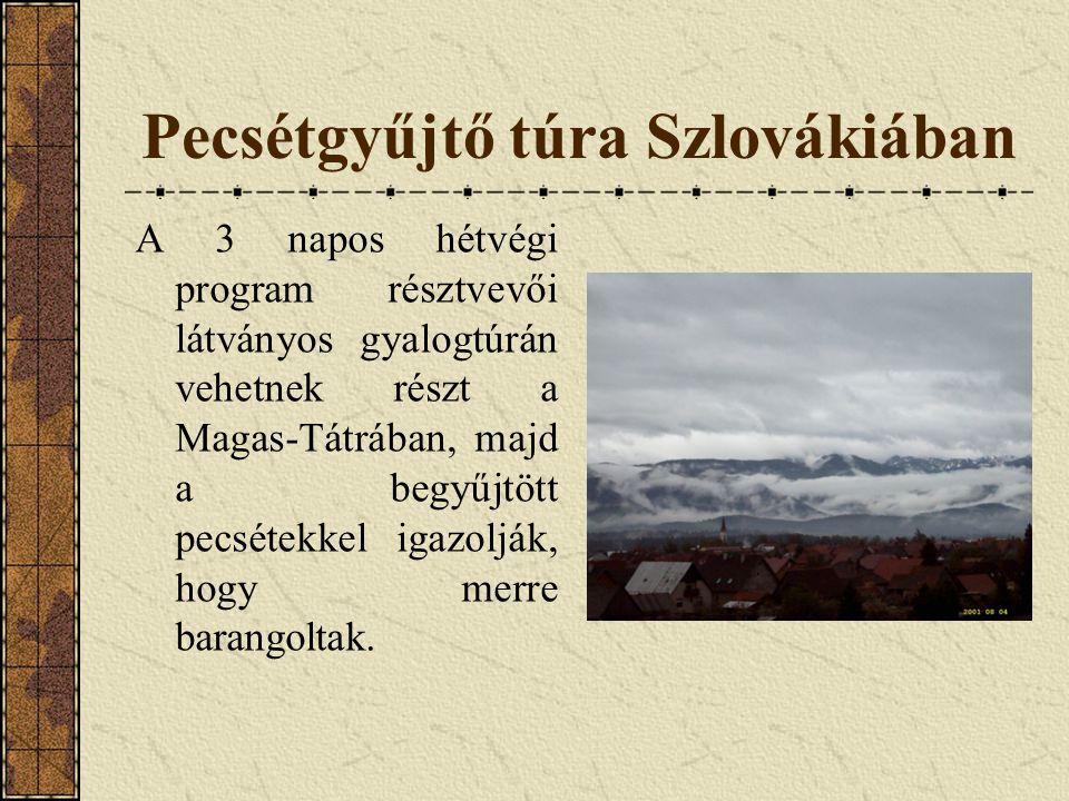 Pecsétgyűjtő túra Szlovákiában A 3 napos hétvégi program résztvevői látványos gyalogtúrán vehetnek részt a Magas-Tátrában, majd a begyűjtött pecsétekk