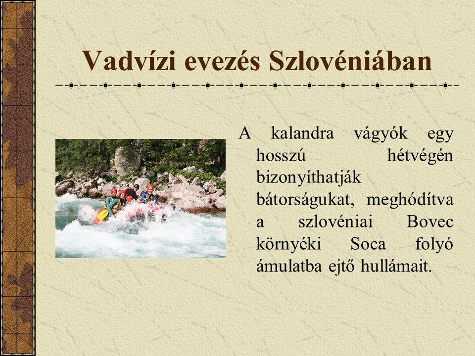 Vadvízi evezés Szlovéniában A kalandra vágyók egy hosszú hétvégén bizonyíthatják bátorságukat, meghódítva a szlovéniai Bovec környéki Soca folyó ámula