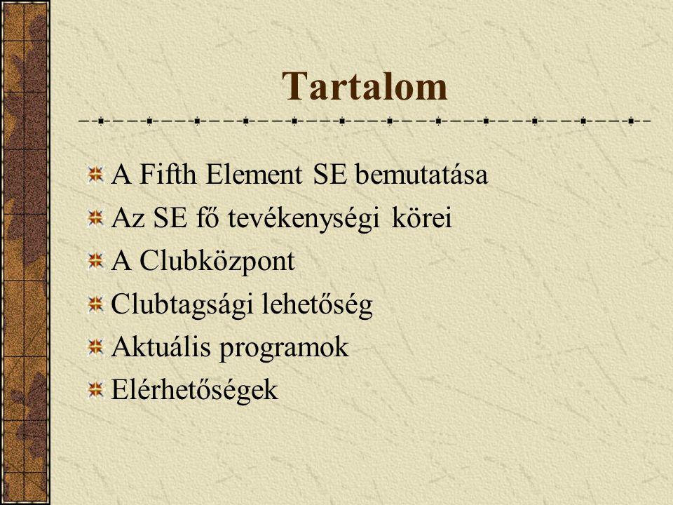 Tartalom A Fifth Element SE bemutatása Az SE fő tevékenységi körei A Clubközpont Clubtagsági lehetőség Aktuális programok Elérhetőségek