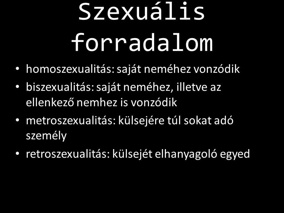 Szexuális forradalom • homoszexualitás: saját neméhez vonzódik • biszexualitás: saját neméhez, illetve az ellenkező nemhez is vonzódik • metroszexuali
