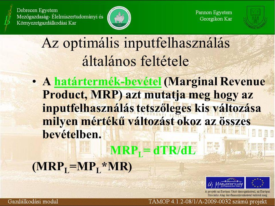Az optimális inputfelhasználás általános feltétele •A határtermék-bevétel (Marginal Revenue Product, MRP) azt mutatja meg hogy az inputfelhasználás te