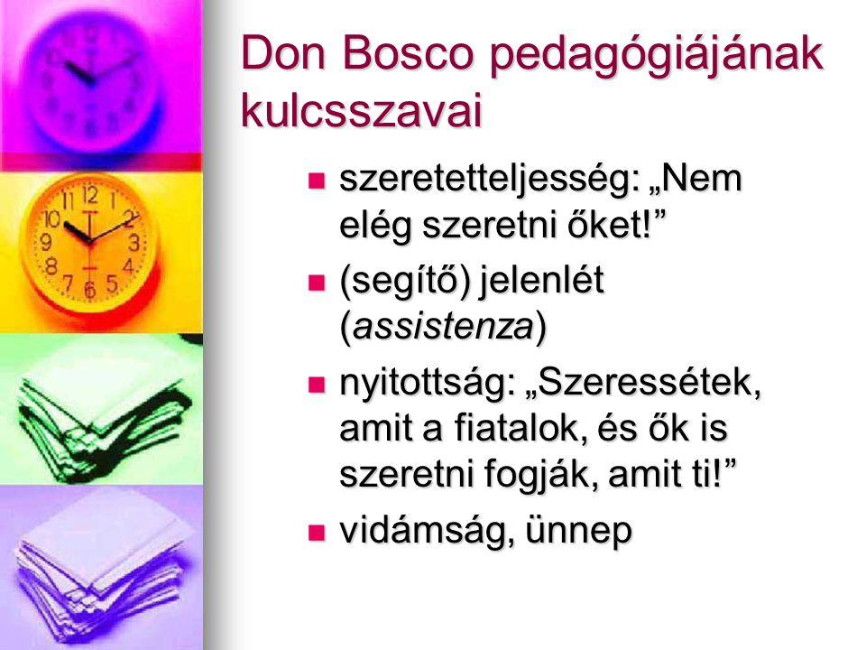 """Don Bosco pedagógiájának kulcsszavai sssszeretetteljesség: """"Nem elég szeretni őket! ((((segítő) jelenlét (assistenza) nnnnyitottság: """"Szeressétek, amit a fiatalok, és ők is szeretni fogják, amit ti! vvvvidámság, ünnep"""