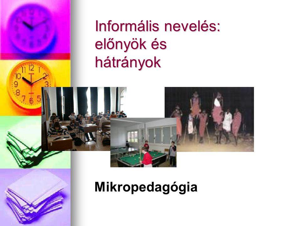 Informális nevelés: előnyök és hátrányok Mikropedagógia