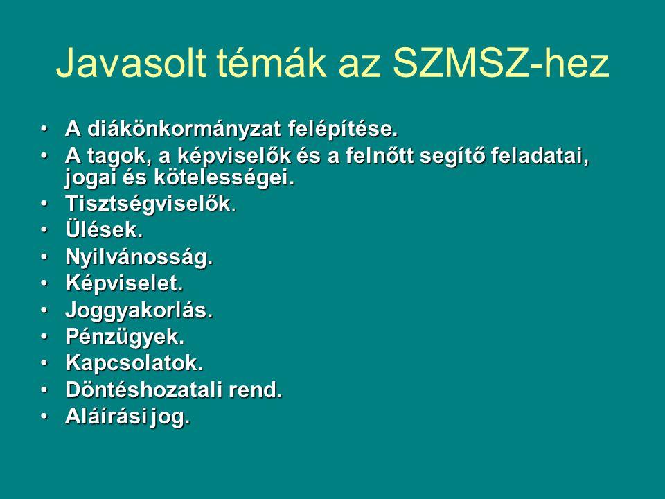 Javasolt témák az SZMSZ-hez •A diákönkormányzat felépítése.
