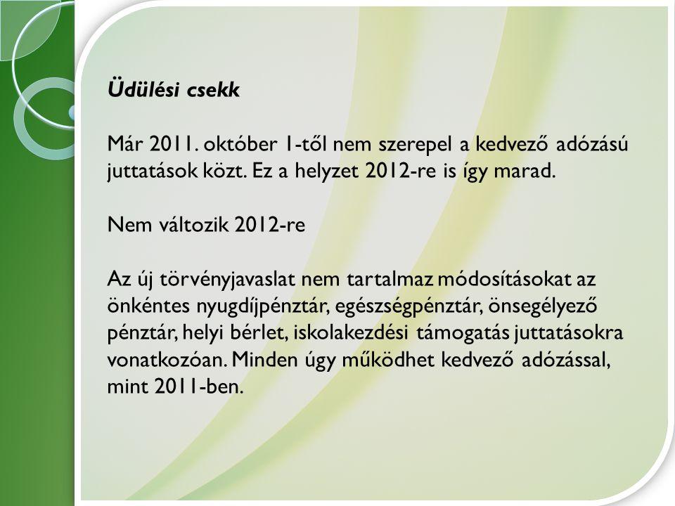 Üdülési csekk Már 2011. október 1-től nem szerepel a kedvező adózású juttatások közt. Ez a helyzet 2012-re is így marad. Nem változik 2012-re Az új tö