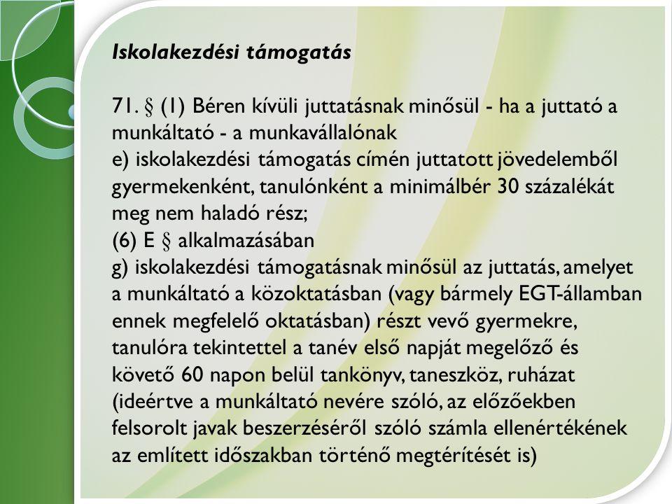 Iskolakezdési támogatás 71. § (1) Béren kívüli juttatásnak minősül - ha a juttató a munkáltató - a munkavállalónak e) iskolakezdési támogatás címén ju
