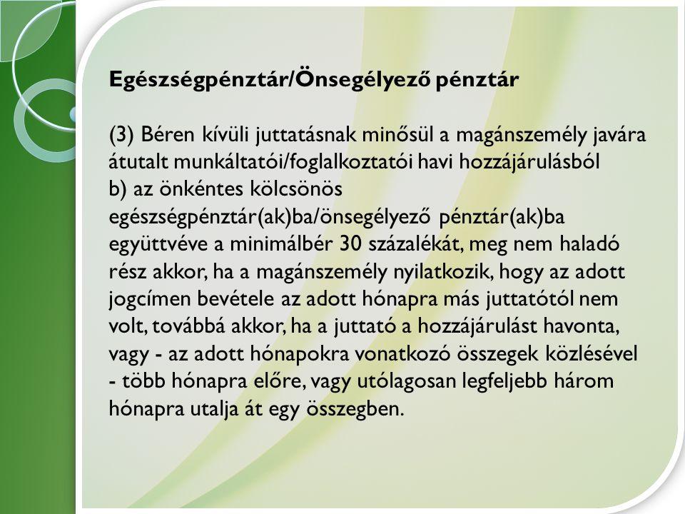 Egészségpénztár/Önsegélyező pénztár (3) Béren kívüli juttatásnak minősül a magánszemély javára átutalt munkáltatói/foglalkoztatói havi hozzájárulásból