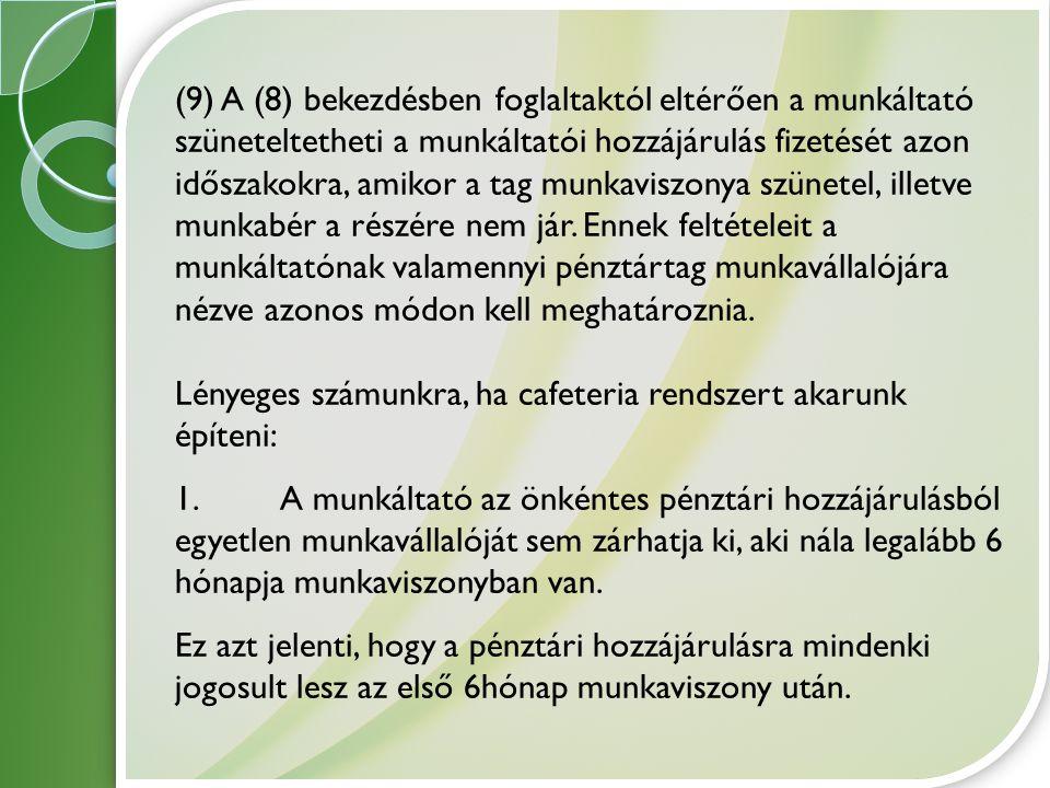 (9) A (8) bekezdésben foglaltaktól eltérően a munkáltató szüneteltetheti a munkáltatói hozzájárulás fizetését azon időszakokra, amikor a tag munkavisz